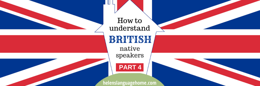 how to understand british native speakers part 4